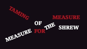 Taming of the Measure / Measure for the Shrew